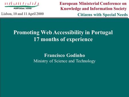 European Ministerial Conference on Knowledge and Information Society Citizens with Special Needs Francisco Godinho Ministry of Science and Technology Francisco.