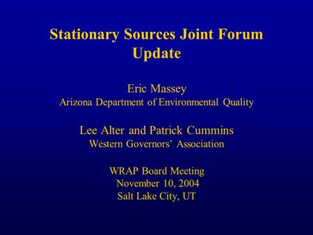 Stationary Sources Joint Forum Update Eric Massey Arizona Department of Environmental Quality Lee Alter and Patrick Cummins Western Governors' Association.