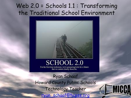 Web 2.0 = Schools 1.1 : Transforming the Traditional School Environment Ryan Schaaf Howard County Public Schools Technology Teacher