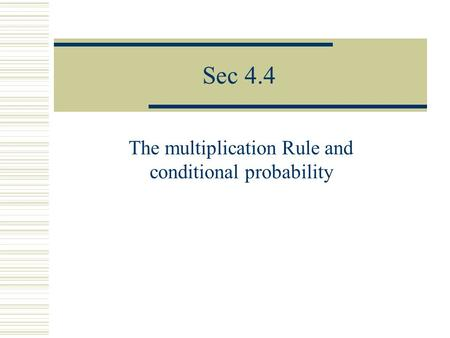 Sec 4.4 The multiplication Rule and conditional probability.