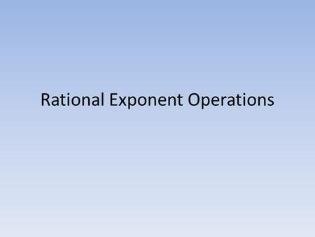 Rational Exponent Operations. Exponent Rules Copyright © 2013 Lynda Aguirre2.