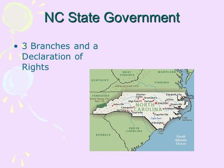 NC State Government 3 Branches and a Declaration of Rights.