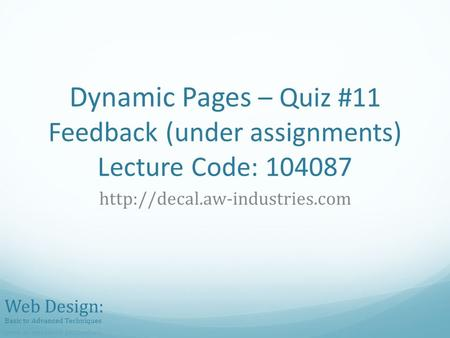 Dynamic Pages – Quiz #11 Feedback (under assignments) Lecture Code: 104087