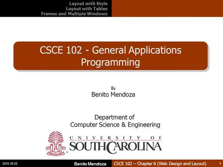 CSCE 102 – Chapter 6 (Web Design and Layout) CSCE 102 - General Applications Programming Benito Mendoza 1 2015-10-22 Benito Mendoza 1 By Benito Mendoza.