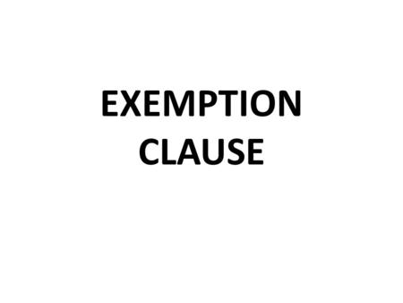 exemption clause question Include trustee exemption clauses in an effort to give the trustees protection against actions for breach of trust types of exclusion clauses 4 the broad phrase 'exclusion clause' is often used to refer to a variety of types of the clause in question provided.