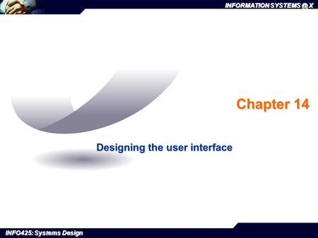 INFORMATION X INFO425: Systems Design Chapter 14 Designing the user interface.