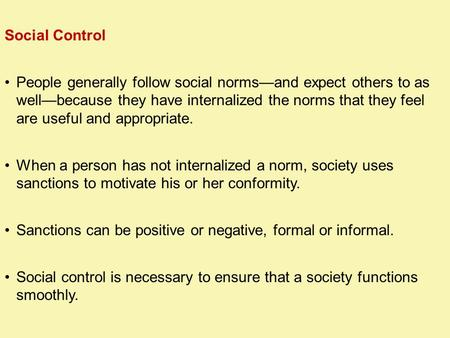 Social Control People generally follow social norms—and expect others to as well—because they have internalized the norms that they feel are useful and.