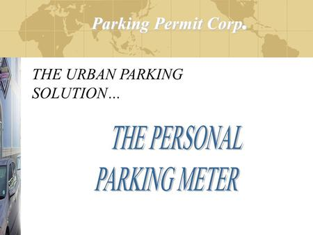Parking Permit Corp. Parking Permit Corp. THE URBAN PARKING SOLUTION: THE URBAN PARKING SOLUTION…