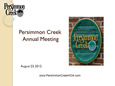 Persimmon Creek Annual Meeting August 23, 2012 www.PersimmonCreekHOA.com.