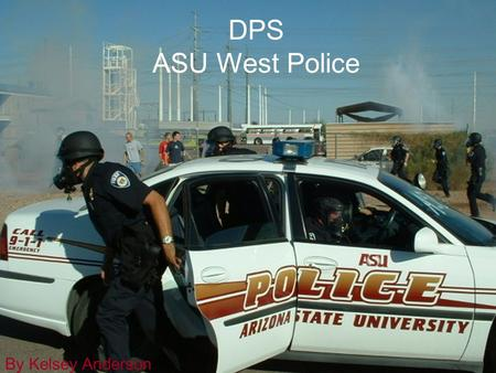 DPS ASU West Police By Kelsey Anderson. About DPS Staff Reported Crimes Services Frequently asked Questions Important information Special Thanks.