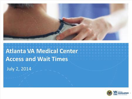 Atlanta VA Medical Center Access and Wait Times July 2, 2014 1.