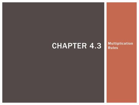 Chapter 4.3 Multiplication Rules.