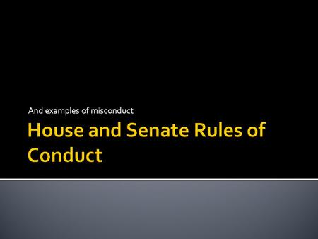 "And examples of misconduct.  Article 1 Section 5 Clause 2  ""Each House may determine the Rules of its Proceedings, punish its Members for disorderly."