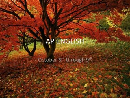 "AP ENGLISH October 5 th through 9 th. Monday, October 5 th Opener Get back Soto essay Synecdoche- Discuss ""Nature"" and share questions Songs from Friday."