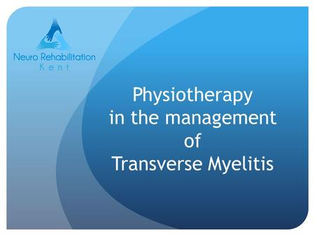 Physiotherapy in the management of Transverse Myelitis.