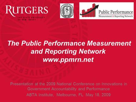 The Public Performance Measurement and Reporting Network www.ppmrn.net Presentation at the 2009 National Conference on Innovations in Government Accountability.