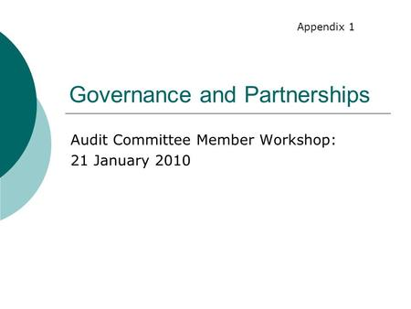 Governance and Partnerships Audit Committee Member Workshop: 21 January 2010 Appendix 1.