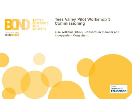 Tees Valley Pilot Workshop 3 Commissioning Lisa Williams, BOND Consortium member and Independent Consultant.