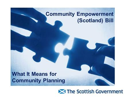 Community Empowerment (Scotland) Bill What It Means for Community Planning.