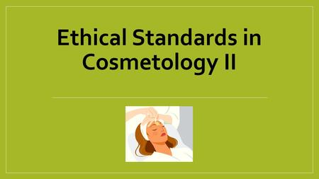 Ethical Standards in Cosmetology II. Copyright Copyright and Terms of Service Copyright © Texas Education Agency, 2014. These materials are copyrighted.