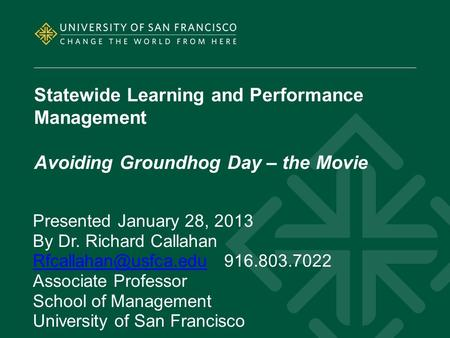 Statewide Learning and Performance Management Avoiding Groundhog Day – the Movie Presented January 28, 2013 By Dr. Richard Callahan