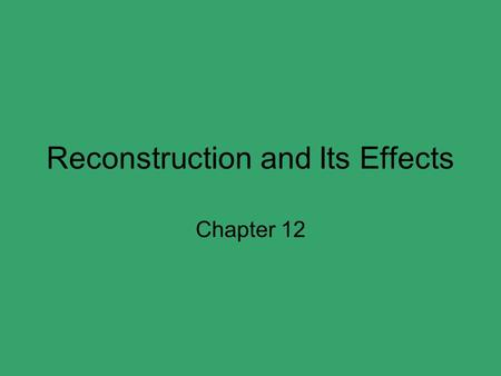 Reconstruction and Its Effects Chapter 12. Reconstruction 1865 – 1877 Rebuilding the country – readmitting southern states Lenient or harsh? Would the.