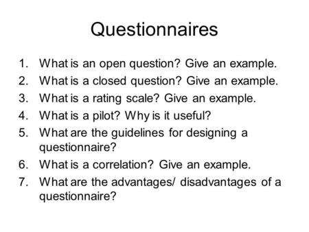 Questionnaires What is an open question? Give an example.