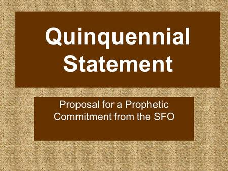 Quinquennial Statement Proposal for a Prophetic Commitment from the SFO.