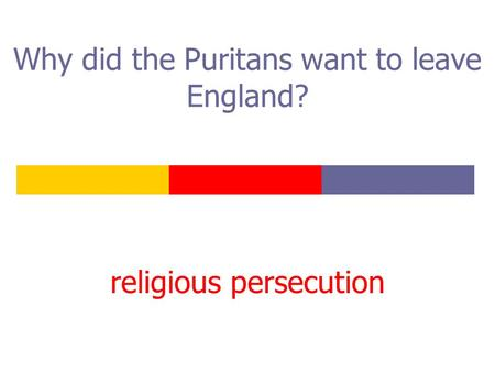 Why did the Puritans want to leave England? religious persecution.