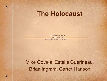 The Holocaust Mike Goveia, Estelle Guerineau, Brian Ingram, Garret Hanson.