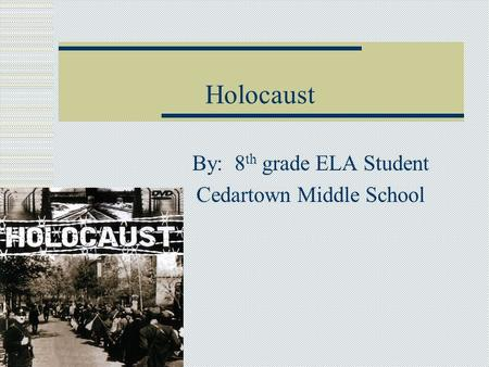 Holocaust By: 8 th grade ELA Student Cedartown Middle School.