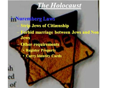 The Holocaust Nuremberg LawsNuremberg Laws –Strip Jews of Citizenship –Forbid marriage between Jews and Non Jews –Other requirements Register PropertyRegister.