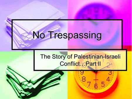 No Trespassing The Story of Palestinian-Israeli Conflict…Part II.