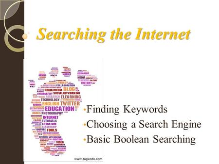 <strong>Searching</strong> the Internet Finding Keywords Choosing a <strong>Search</strong> <strong>Engine</strong> Basic Boolean <strong>Searching</strong>.