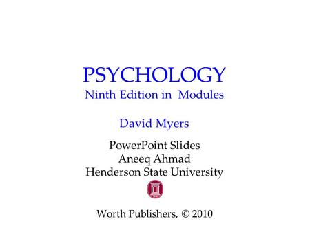 PSYCHOLOGY Ninth Edition in Modules David Myers PowerPoint Slides Aneeq Ahmad Henderson State University Worth Publishers, © 2010.