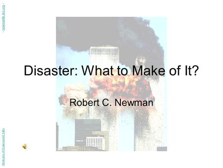 Disaster: What to Make of It? Robert C. Newman Abstracts of Powerpoint Talks - newmanlib.ibri.org -newmanlib.ibri.org.
