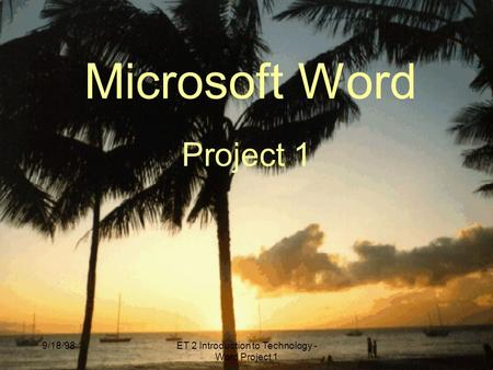 9/18/98ET 2 Introduction to Technology - Word Project 1 Microsoft Word Project 1.
