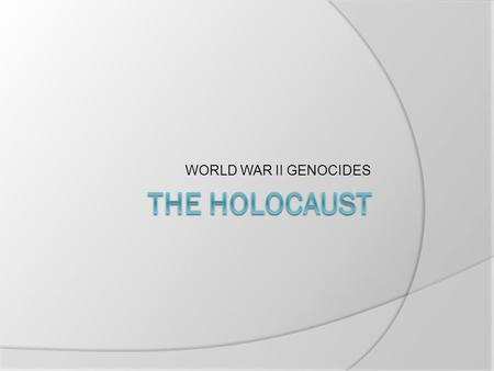 WORLD WAR II GENOCIDES. TERMINOLOGY  GENOCIDE Mass extermination of an entire race or group of people Ex. Gypsies and homosexuals by the NAZIs  HOLOCAUST.