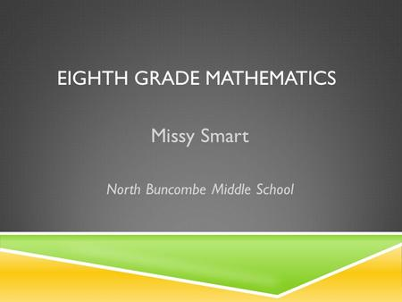 EIGHTH GRADE MATHEMATICS Missy Smart North Buncombe Middle School.