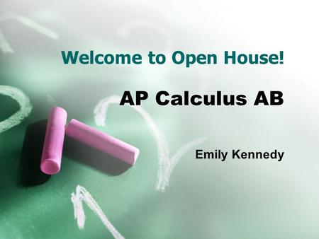 Welcome to Open House! AP Calculus AB Emily Kennedy.