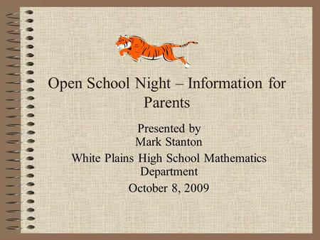 Open School Night – Information for Parents Presented by Mark Stanton White Plains High School Mathematics Department October 8, 2009.