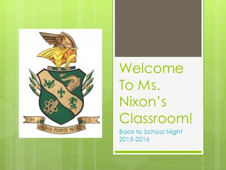 Welcome To Ms. Nixon's Classroom! Back to School Night 2015-2016.