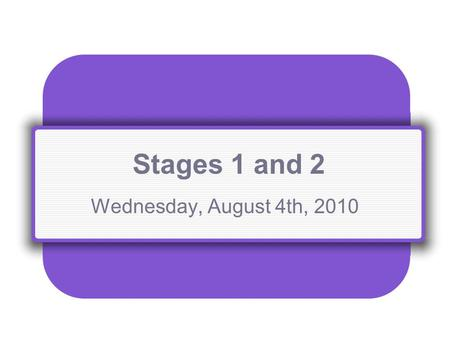 Stages 1 and 2 Wednesday, August 4th, 2010. Stage 1: Step 5 National and State Standards.