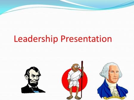 Leadership Presentation What is leadership? Leading people Influencing people Commanding people Guiding people.