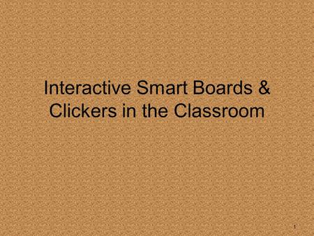 1 Interactive Smart Boards & Clickers in the Classroom.