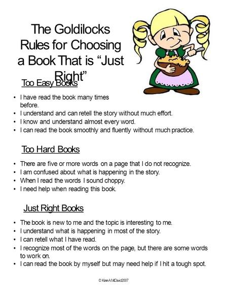 "The Goldilocks Rules for Choosing a Book That is ""Just Right"" Too Easy Books I have read the book many times before. I understand and can retell the story."
