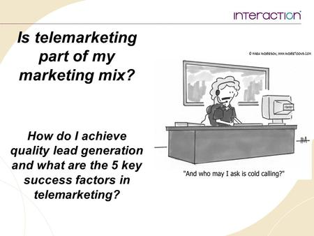 Is telemarketing part of my marketing mix? How do I achieve quality lead generation and what are the 5 key success factors in telemarketing?