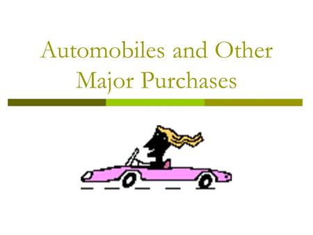 Automobiles and Other Major Purchases. Guidelines for Wise Buying  Control buying on impulse  Pay cash  Buy at the right time  Don't pay extra for.