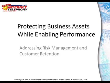 Protecting Business Assets While Enabling Performance Addressing Risk Management and Customer Retention.