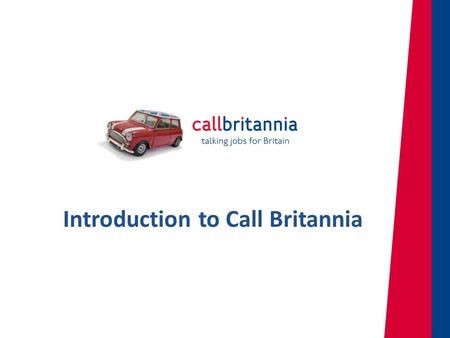 Introduction to Call Britannia. Our Social Mission We are an outsource Customer Management Contact Centre with a difference – providing jobs for the long-term.
